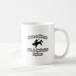 Save a Horse .. Ride a Mechanical Engineer Coffee Mug