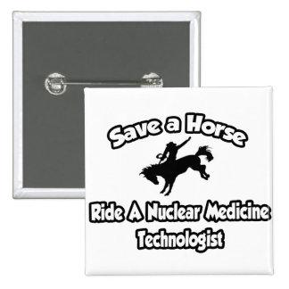 Save a Horse, Ride a Nuclear Medicine Tech 2 Inch Square Button