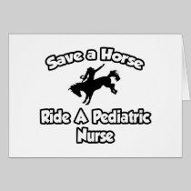 Save a Horse, Ride a Pediatric Nurse Greeting Card