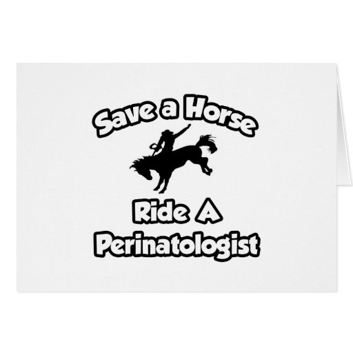 Save a Horse, Ride a Perinatologist Card