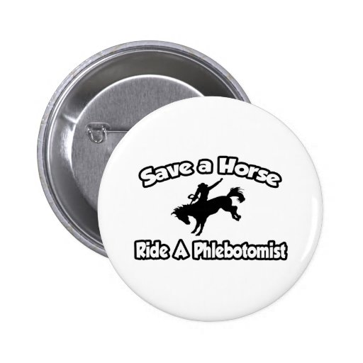 Save a Horse, Ride a Phlebotomist 2 Inch Round Button
