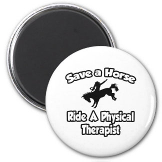 Save a Horse, Ride a Physical Therapist 2 Inch Round Magnet