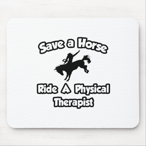 Save a Horse .. Ride a Physical Therapist Mouse Pad