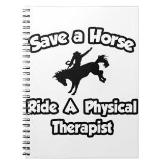 Save a Horse .. Ride a Physical Therapist Spiral Note Books