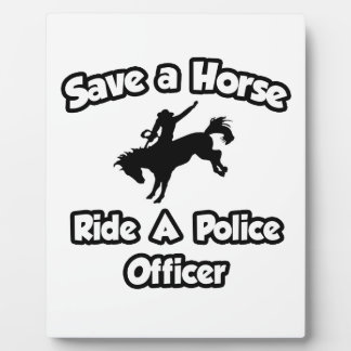 Save a Horse .. Ride a Police Officer Plaque