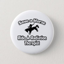 Save a Horse, Ride a Radiation Therapist Button