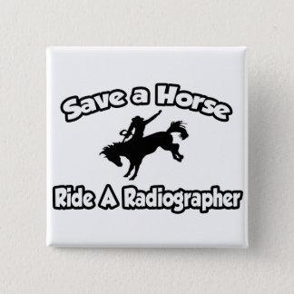 Save a Horse, Ride a Radiographer Pinback Button