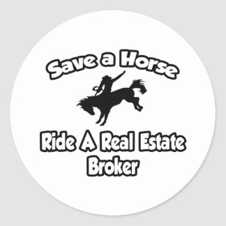 Save a Horse, Ride a Real Estate Broker Round Stickers