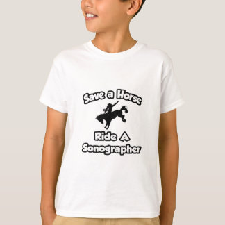 Save a Horse .. Ride a Sonographer T-Shirt