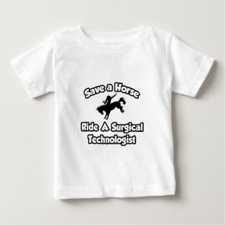 Save a Horse, Ride a Surgical Technologist Baby T-Shirt