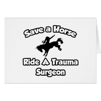 Save a Horse, Ride a Trauma Surgeon Greeting Card