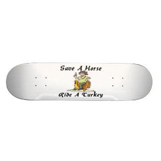 Save A Horse Ride A Turkey Custom Skate Board