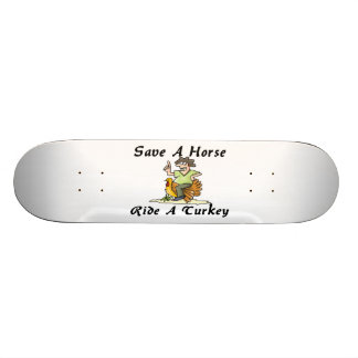 Save A Horse Ride A Turkey Custom Skateboard