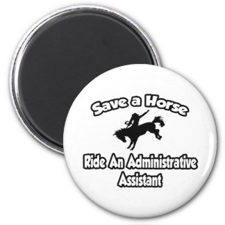 Save a Horse, Ride an Administrative Assistant 2 Inch Round Magnet