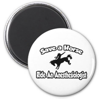Save a Horse, Ride an Anesthesiologist 2 Inch Round Magnet