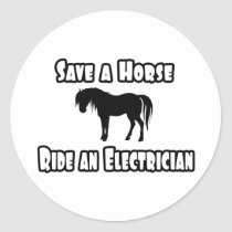 Save a Horse, Ride an Electrician Classic Round Sticker
