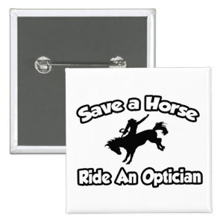 Save a Horse, Ride an Optician 2 Inch Square Button