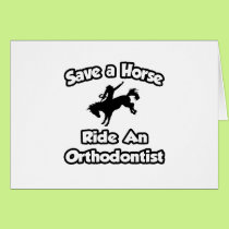 Save a Horse .. Ride an Orthodontist Card