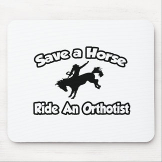 Save a Horse, Ride an Orthotist Mousepad