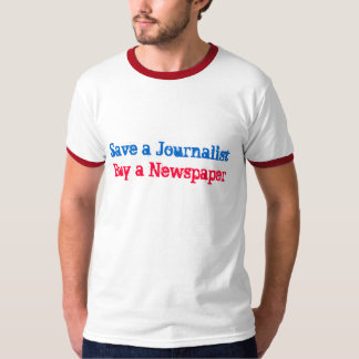 Save a Journalist, Buy a Newspaper T-Shirt