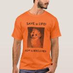 SAVE a LIFE!, ADOPT A RESCUE ... T-Shirt