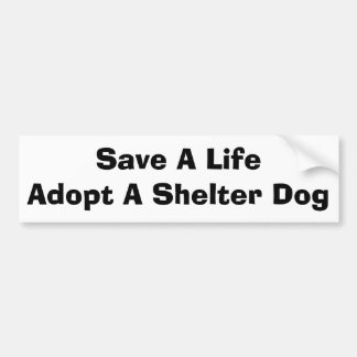 Save A Life Adopt A Shelter Dog - Customized Car Bumper Sticker