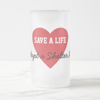 Save a Life-Adopt a Shelter Pet Frosted Glass Beer Mug