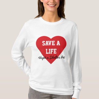 Save a Life-Adopt a Shelter Pet T-Shirt