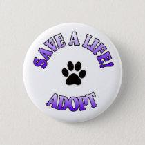 SAVE A LIFE, ADOPT!  DOG CAT RESCUE PET BUTTON