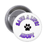 SAVE A LIFE, ADOPT!  DOG CAT RESCUE PET BUTTONS