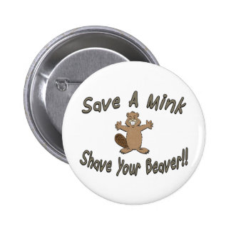 Save A Mink Shave Your Beaver Buttons