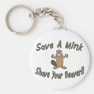 Save A Mink Shave Your Beaver Key Chains