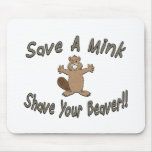 Save A Mink Shave Your Beaver Mouse Mat