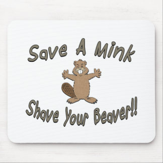 Save A Mink Shave Your Beaver Mouse Pad