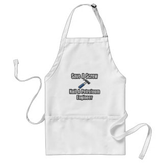 Save a Screw, Nail a Petroleum Engineer Adult Apron