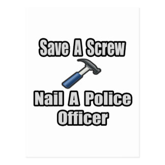 Save a Screw, Nail a Police Officer Postcard