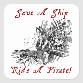 Save A Ship Ride A Pirate! Square Stickers