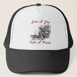 Save A Ship Ride A Pirate! Trucker Hat
