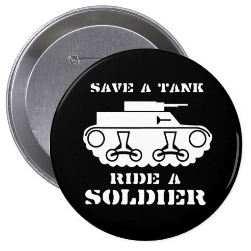 SAVE A TANK. RIDE A SOLDIER. 4 INCH ROUND BUTTON