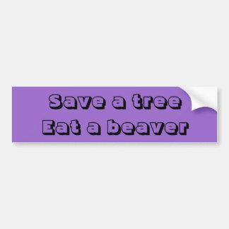 Save a tree, eat a beaver. car bumper sticker