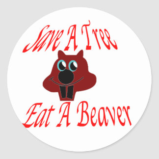 Save a tree Eat  A Beaver Round Sticker