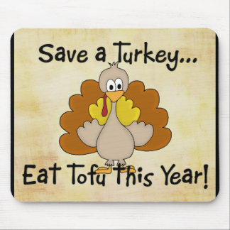 Save a Turkey...Eat Tofu this Year! Mousepad