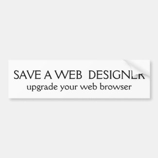 SAVE A WEB DESIGNER, upgrade your web browser Bumper Sticker