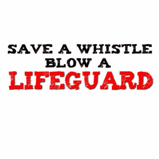 Save a Whistle, Blow a Lifeguard Acrylic Cut Outs