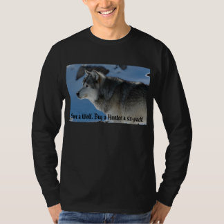 Save a Wolf. Buy a Hunter a six-pack! T-Shirt