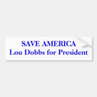 SAVE AMERICA Lou Dobbs for President Bumper Sticker