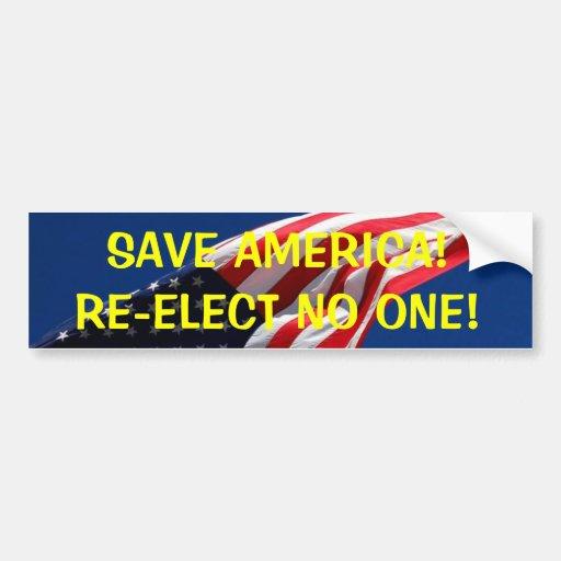 SAVE AMERICA!RE-ELECT NO ONE! CAR BUMPER STICKER