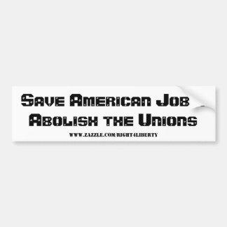 Save American Jobs - Abolish the Unions Car Bumper Sticker