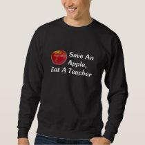 Save An Apple, Eat A Teacher (dark) Sweatshirt