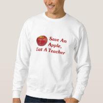 Save An Apple, Eat A Teacher Sweatshirt